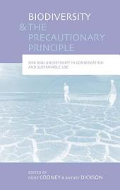 """Biodiversity and the Precautionary Principle: """"Risk, Uncertainty and Practice in Conservation and Sustainable Use"""""""