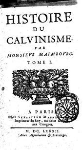 Histoire du Calvinisme par monsieur Maimbourg. Tome 1. [-2.!: Volume1