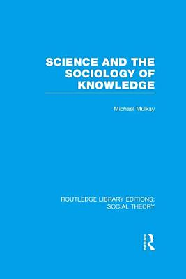 Science and the Sociology of Knowledge  RLE Social Theory  PDF