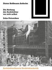 Die Rettung der Architektur vor sich selbst: Zehn Polemiken