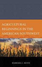 Agricultural Beginnings in the American Southwest PDF