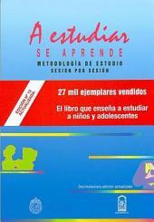 A estudiar se aprende: Metodología de estudio sesión por sesión. 13° edición