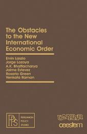 The Obstacles to the New International Economic Order: Pergamon Policy Studies on The New International Economic Order