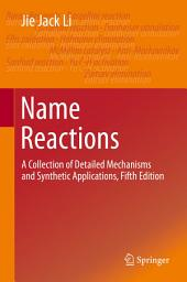 Name Reactions: A Collection of Detailed Mechanisms and Synthetic Applications Fifth Edition, Edition 5