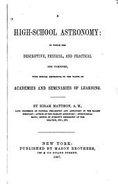 A high-school astronomy: in which the descriptive, physical, and practical are combined : with special reference to the wants of academies and seminaries of learning