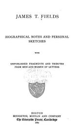 James T. Fields: Biographical Notes and Personal Sketches