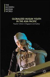 Globalized Muslim Youth in the Asia Pacific: Popular Culture in Singapore and Sydney