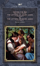 Within the Rim and Other Essays  The Letters of Henry James  volume I    The Letters of Henry James  volume II  PDF