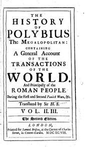 The History of Polybius the Megalopolitan: containing a general account of the transactions of the world, and principally of the Roman people, during the first and second Punick wars, &c, Volumes 2-3