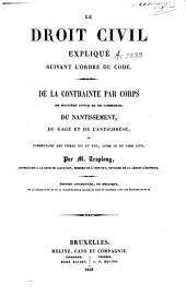 Le droit civil expliqué suivant l'ordre du Code. De la contrainte par corps en matière civile et de commerce, du nantissement, du gage et de l'antichrèse ou commentaire des titres XVI et XVII, livre III du Code civil