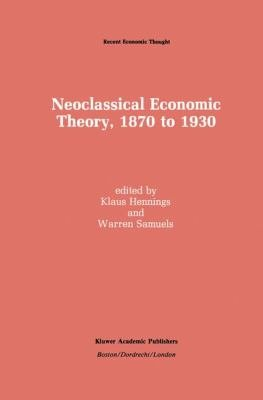 Neoclassical Economic Theory  1870 to 1930