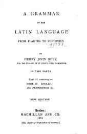 A Grammar of the Latin Language from Plautus to Suetonius: Volume 2