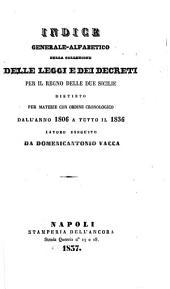 Collezione delle leggi e de' decreti reali del Regno delle Due Sicilie: Indice generale-alfabetico della Collezione delle leggi e dei decreti per il Regno delle Due Sicilie distinto per materie con ordine cronologico dall'anno 1806 a tutto il 1836