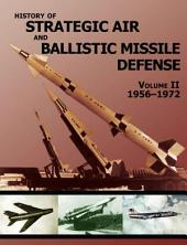 History of Strategic and Ballistic Missile Defense: Volume II: 1956-1972