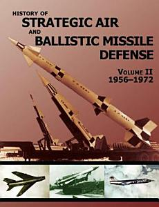History of Strategic and Ballistic Missile Defense  Volume II Book