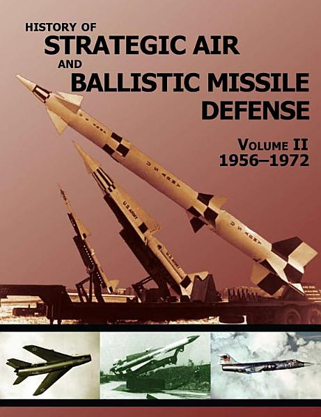 History of Strategic and Ballistic Missile Defense: Volume II