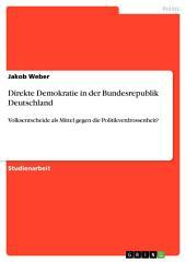 Direkte Demokratie in der Bundesrepublik Deutschland: Volksentscheide als Mittel gegen die Politikverdrossenheit?