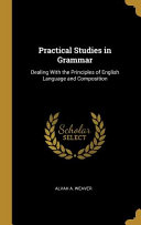 Practical Studies in Grammar  Dealing with the Principles of English Language and Composition PDF