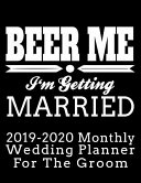 Beer Me I m Getting Married 2019 2020 Monthly Wedding Planner for the Groom