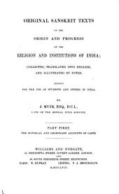 Original Sanskrit Texts on the Origin and Progress of the Religion and Institutions of India: ¬The mythical and legendary accounts of caste, Volume 1