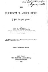 The Elements of Agriculture: A Book for Young Farmers, with Questions Prepared for the Use of Schools