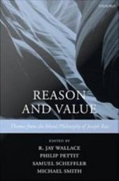 Reason and Value:Themes from the Moral Philosophy of Joseph Raz