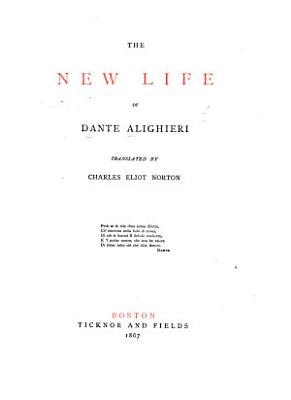 The New Life of Dante Alighieri  Translated  with Essays and Notes  by Charles Eliot Norton PDF