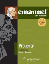 Emanuel Law Outlines for Property: Edition 8
