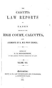 The Calcutta Law Reports of Cases Decided by the High Court, Calcutta, Also Judgments of H. M.'s Privy Council, 1877: Volume 8