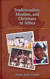 Traditionalists, Muslims, and Christians in Africa: Interreligious Encounters and Dialogue