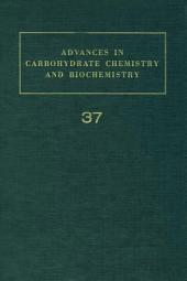 Advances in Carbohydrate Chemistry and Biochemistry: Volume 37