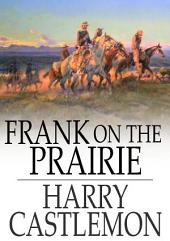 Frank on the Prairie