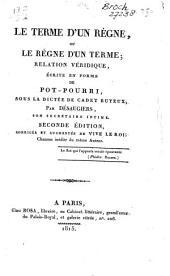 Le terme d'un règne, ou Le règne d'un terme: relation véridique, écrite en forme de pot-pourri, sous la dictée de cadet Buteux