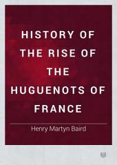 History of the Rise of the Huguenots of France: Volume 2