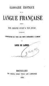 Glossaire érotique de la langue française depuis son origine jusqu'à nos jours: contenant l'explication de tous les mots consacrés à l'amour