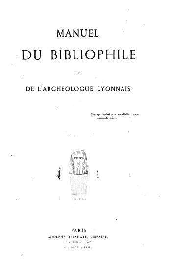 Manuel du bibliophile et de l arch  ologue Lyonnais PDF