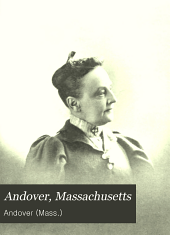 Andover, Massachusetts: Proceedings at the Celebration of the Two Hundred and Fiftieth Anniversary of the Incorporation of the Town, May 20, 1896