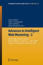 Advances in Intelligent Web Mastering - 2: Proceedings of the 6th Atlantic Web Intelligence Conference - AWIC'2009, Prague, Czech Republic, September, 2009