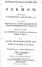The Dominion of Providence Over the Passions of Men: A Sermon, Preached at Princeton, on the 17th of May, 1776. Being the General Fast Appointed by the Congress Through the United Colonies. To which is Added, An Address to the Natives of Scotland, Residing in America