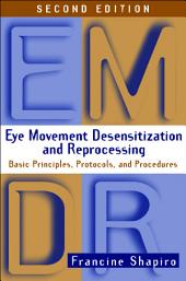 Eye Movement Desensitization and Reprocessing (EMDR), Second Edition: Basic Principles, Protocols, and Procedures, Edition 2