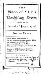 The Bishop of Ely's Thanksgiving-sermon: Preach'd on the Seventh of June, 1716. Done Into Verse
