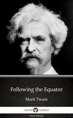 Following the Equator by Mark Twain - Delphi Classics (Illustrated)