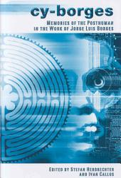 Cy-Borges: Memories of the Posthuman in the Work of Jorge Luis Borges