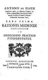 Antonii de Haen ... Pars prima [-altera] rationis medendi continuatae in nosocomio practico Vindobonensi: Volume 1