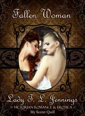 "Fallen Woman ~ The second story from ""Secrets and Seduction"", a Victorian Romance and Erotic short story collection. Vol. III."