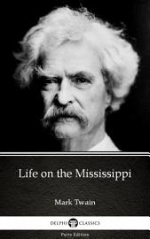 Life On The Mississippi By Mark Twain   Delphi Classics  Illustrated