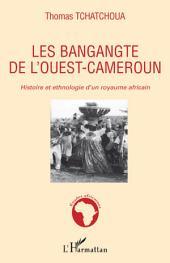 Les bangangte de l'ouest-Cameroun: Histoire et ethnologie d'un royaume africain