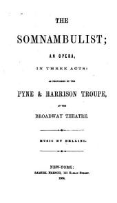 The Somnambulist: An Opera, in Three Acts, as Performed by the Pyne & Harrison Troupe at the Broadway Theatre