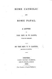 Rome Catholic and Rome Papal. A letter to the Rev. H. W. Lloyd