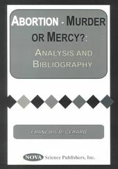 Abortion-- Murder Or Mercy?: Analyses and Bibliography
